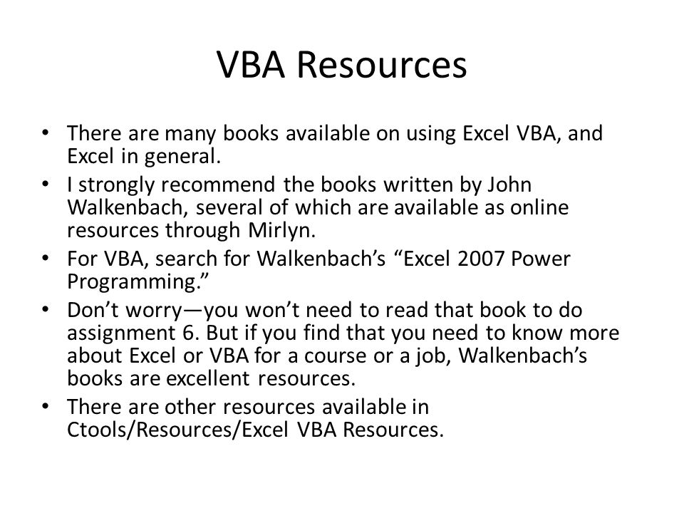 VBA Resources There are many books available on using Excel VBA, and Excel in general.