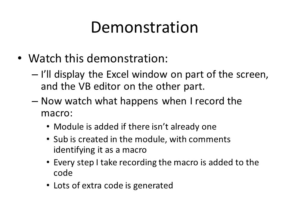 Demonstration Watch this demonstration: – I'll display the Excel window on part of the screen, and the VB editor on the other part.