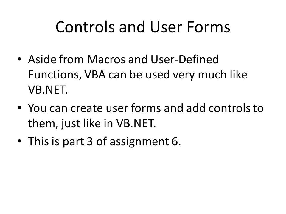 Controls and User Forms Aside from Macros and User-Defined Functions, VBA can be used very much like VB.NET.