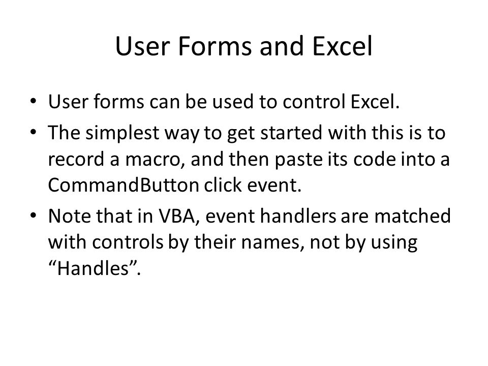 User Forms and Excel User forms can be used to control Excel.