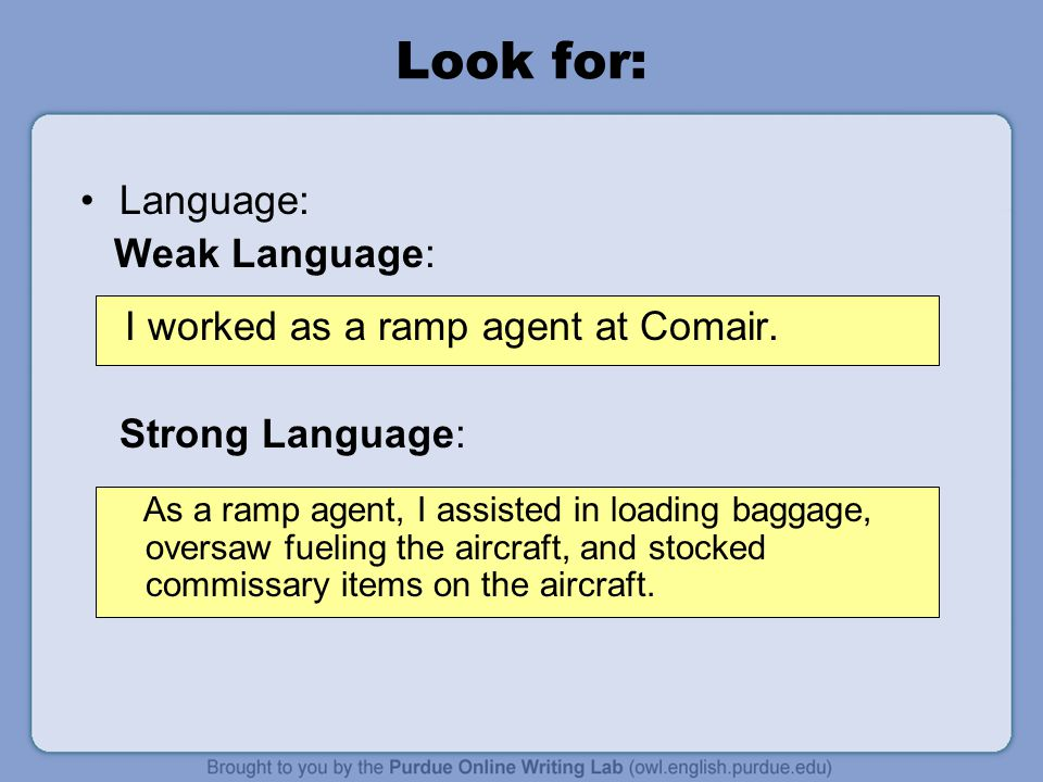 Look for: Language: Weak Language: I worked as a ramp agent at Comair.