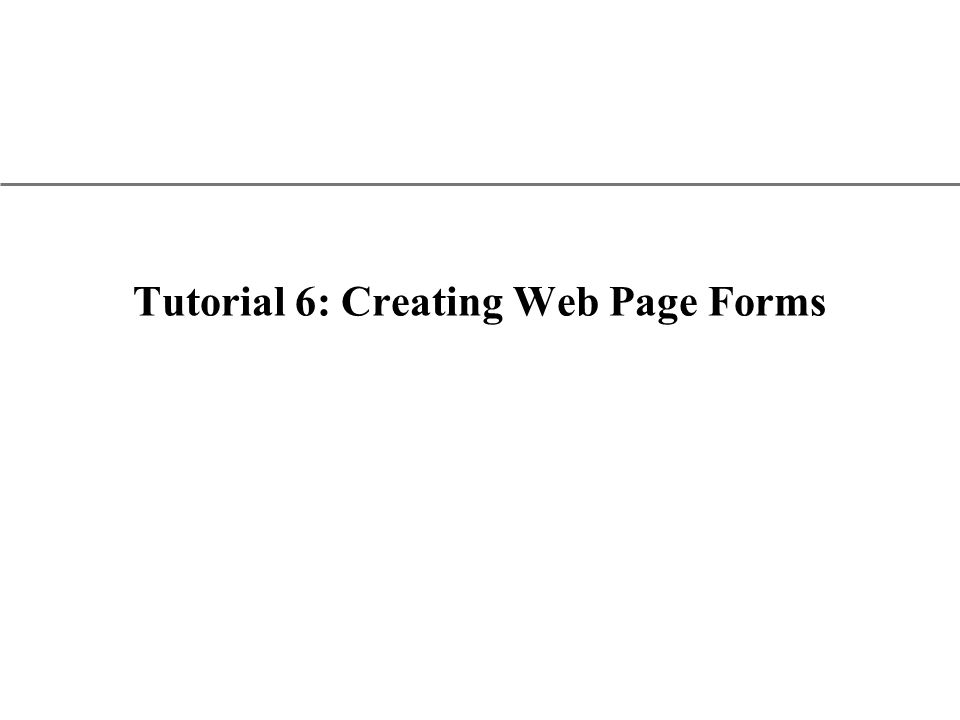 XP Tutorial 6: Creating Web Page Forms