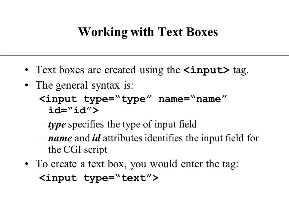 XP Working with Text Boxes Text boxes are created using the tag.