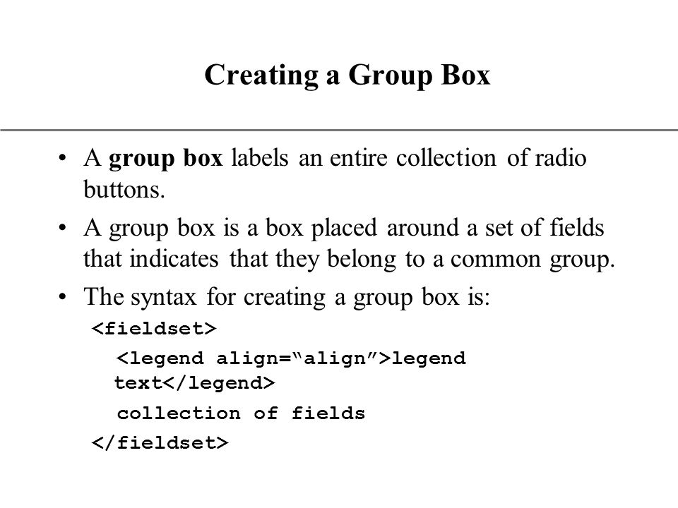 XP Creating a Group Box A group box labels an entire collection of radio buttons.