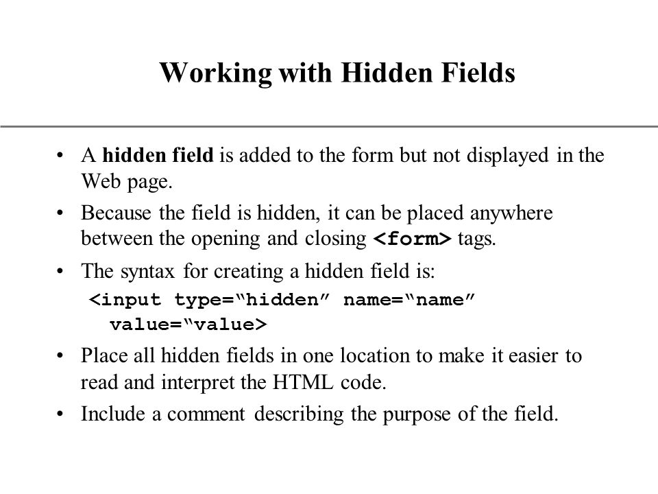 XP Working with Hidden Fields A hidden field is added to the form but not displayed in the Web page.