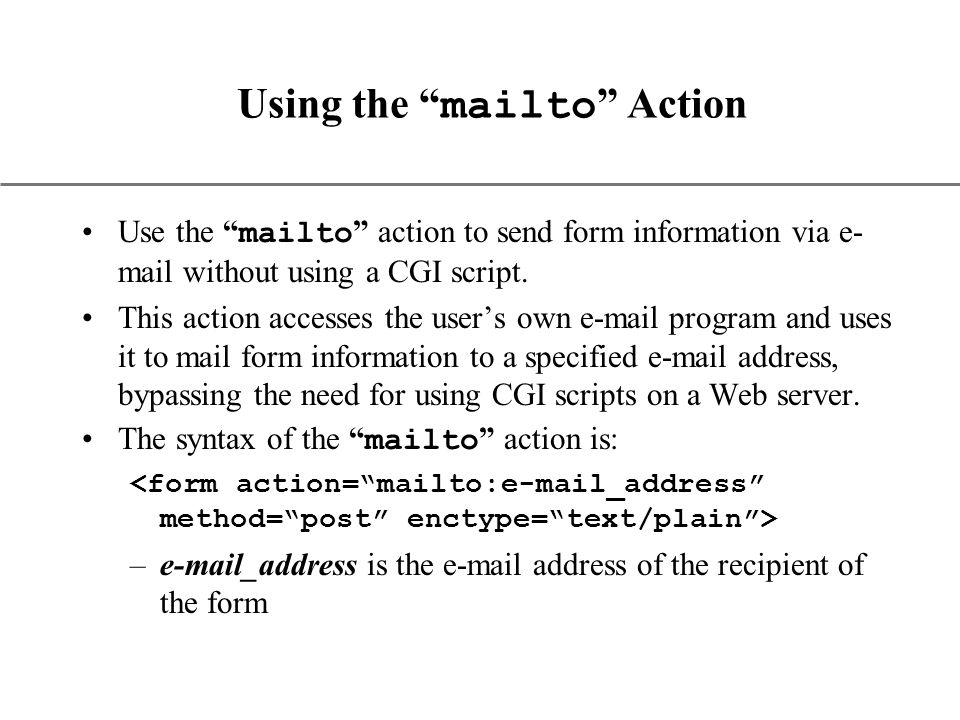 XP Using the mailto Action Use the mailto action to send form information via e- mail without using a CGI script.