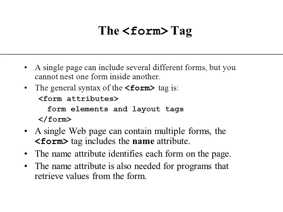 XP The Tag A single page can include several different forms, but you cannot nest one form inside another.