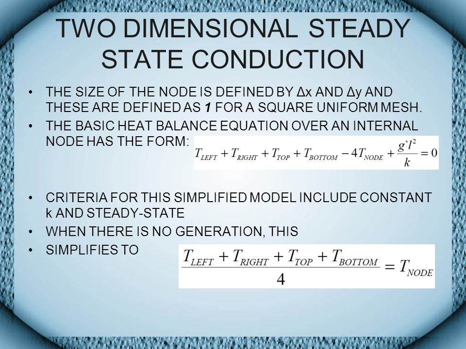 TWO DIMENSIONAL STEADY STATE CONDUCTION THE SIZE OF THE NODE IS DEFINED BY Δx AND Δy AND THESE ARE DEFINED AS 1 FOR A SQUARE UNIFORM MESH.