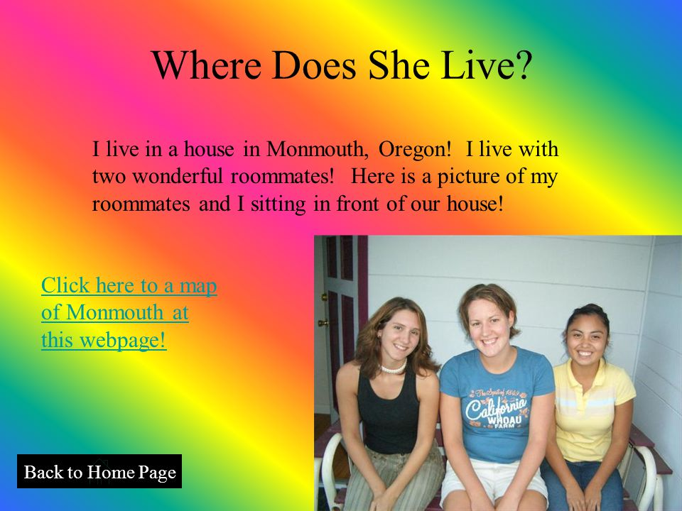 Where Does She Live. Back to Home Page I live in a house in Monmouth, Oregon.