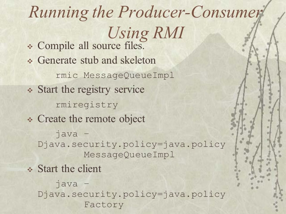Running the Producer-Consumer Using RMI  Compile all source files.