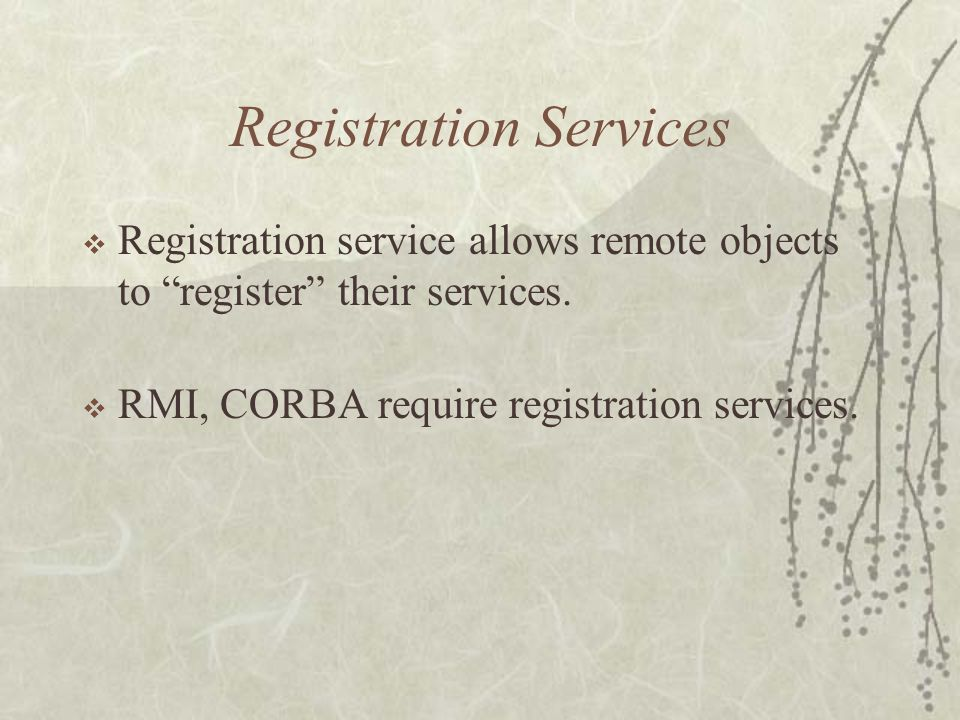 Registration Services  Registration service allows remote objects to register their services.