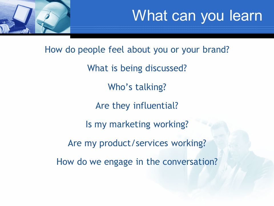 What can you learn How do people feel about you or your brand.