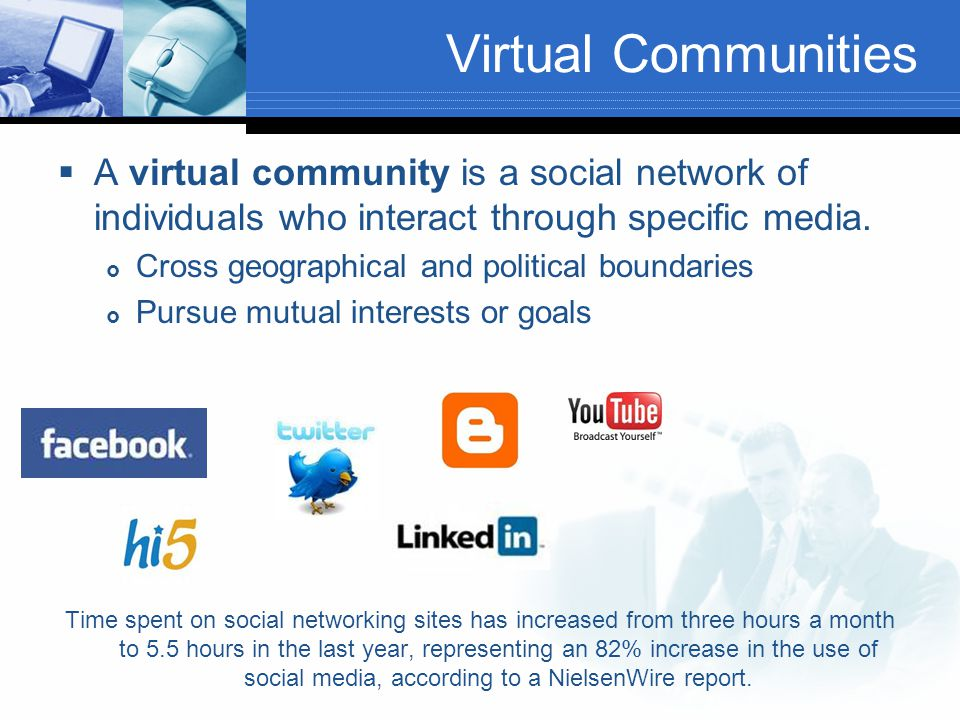 Virtual Communities  A virtual community is a social network of individuals who interact through specific media.