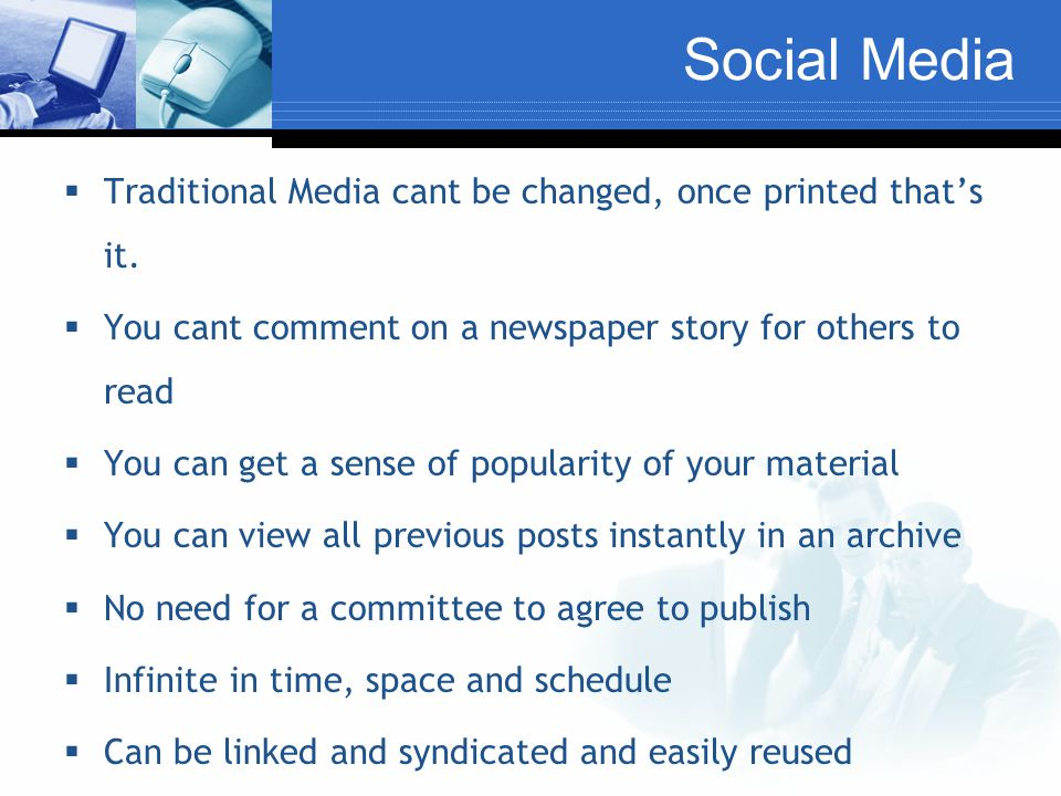Social Media  Traditional Media cant be changed, once printed that's it.