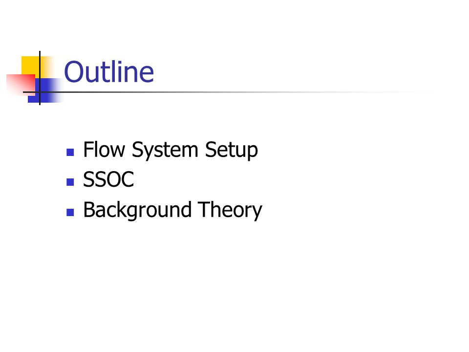 Outline Flow System Setup SSOC Background Theory