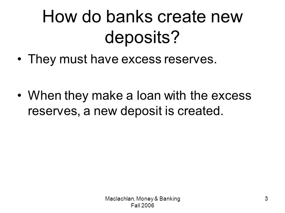 Maclachlan, Money & Banking Fall How do banks create new deposits.