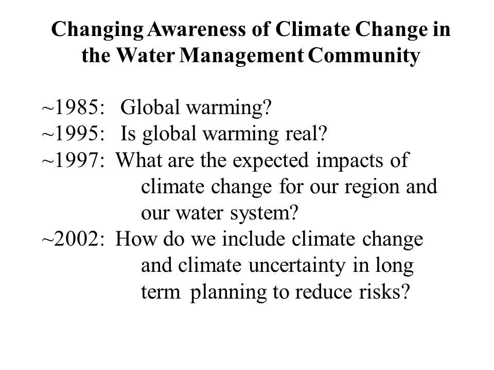 Changing Awareness of Climate Change in the Water Management Community ~1985: Global warming.