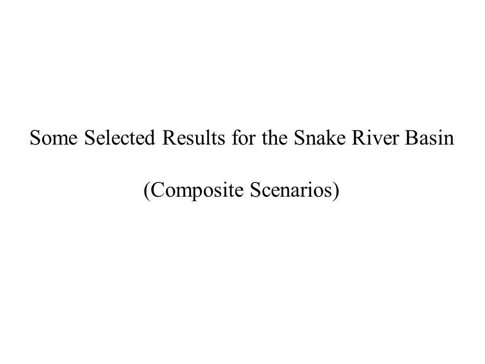 Some Selected Results for the Snake River Basin (Composite Scenarios)