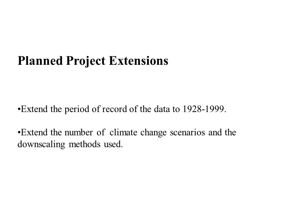 Planned Project Extensions Extend the period of record of the data to