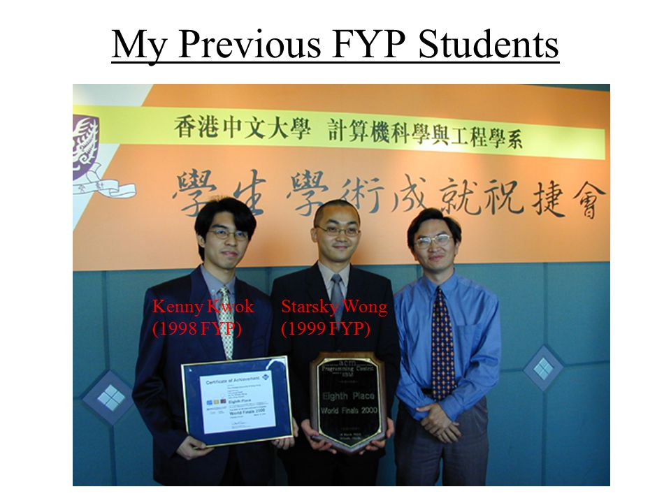 My Previous FYP Students Kenny Kwok (1998 FYP) Starsky Wong (1999 FYP)