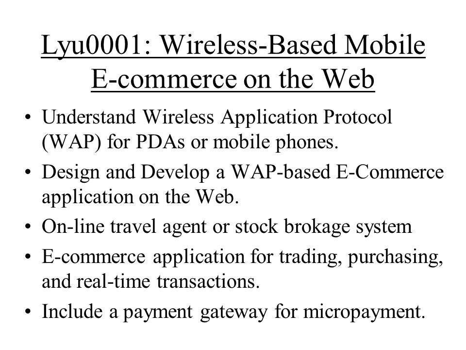 Lyu0001: Wireless-Based Mobile E-commerce on the Web Understand Wireless Application Protocol (WAP) for PDAs or mobile phones.