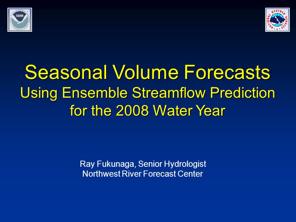 Seasonal Volume Forecasts Using Ensemble Streamflow Prediction for the 2008 Water Year Ray Fukunaga, Senior Hydrologist Northwest River Forecast Center
