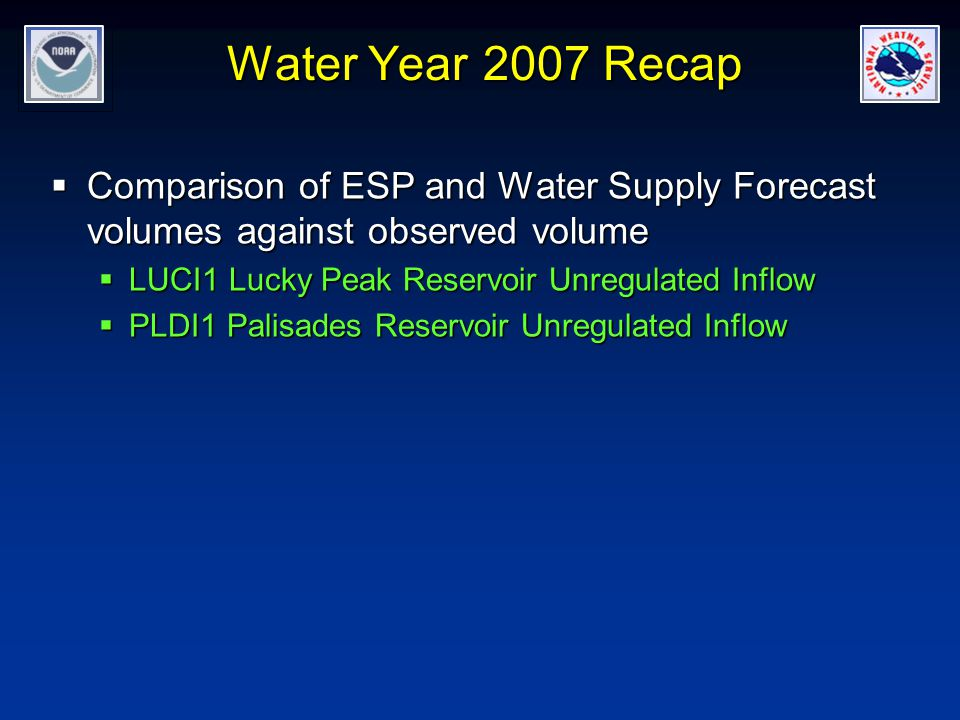 Water Year 2007 Recap  Comparison of ESP and Water Supply Forecast volumes against observed volume  LUCI1 Lucky Peak Reservoir Unregulated Inflow  PLDI1 Palisades Reservoir Unregulated Inflow
