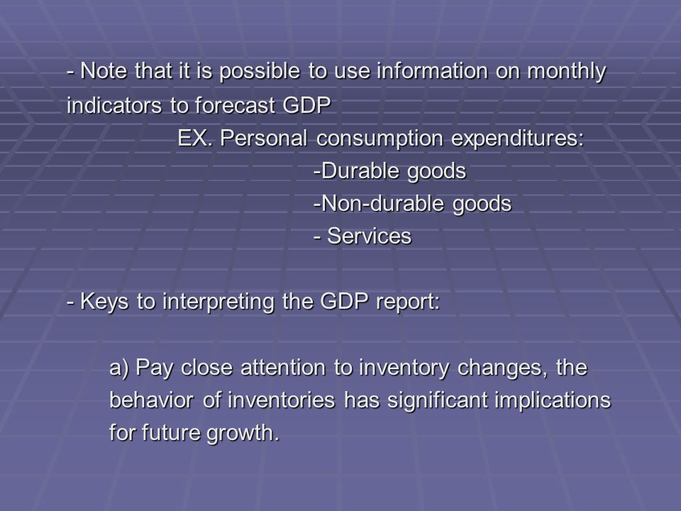 - Note that it is possible to use information on monthly indicators to forecast GDP EX.