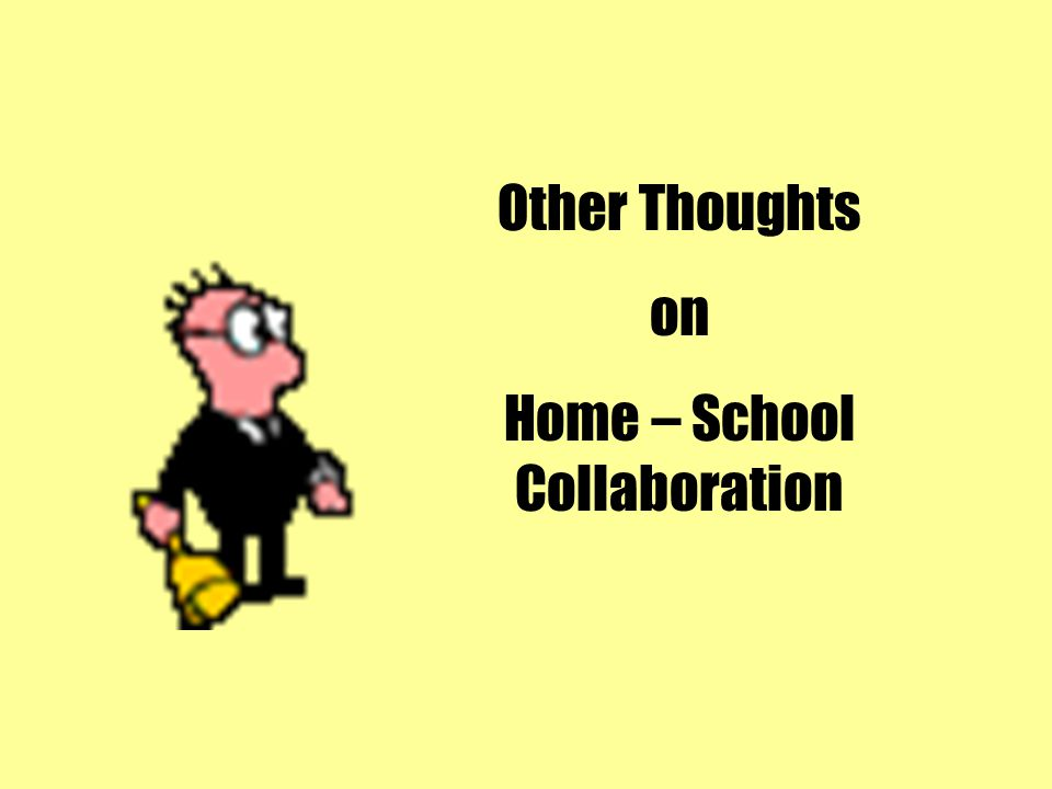 Other Thoughts on Home – School Collaboration