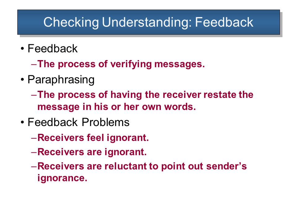 Checking Understanding: Feedback Feedback –The process of verifying messages.