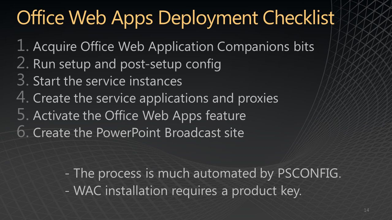 14 - The process is much automated by PSCONFIG. - WAC installation requires a product key.