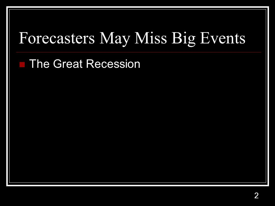 2 Forecasters May Miss Big Events The Great Recession
