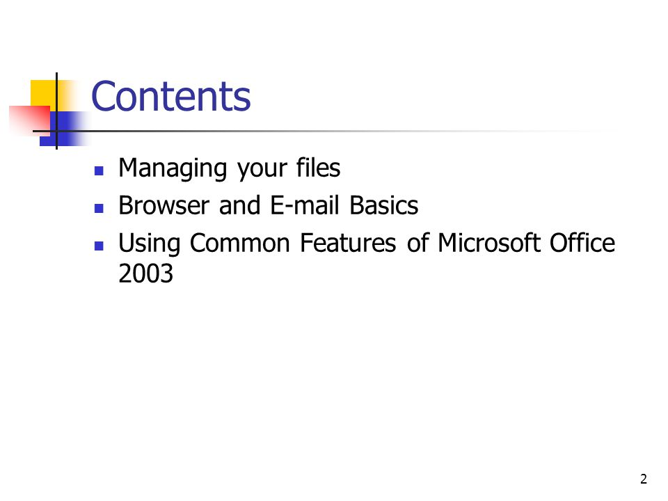 2 Contents Managing your files Browser and  Basics Using Common Features of Microsoft Office 2003