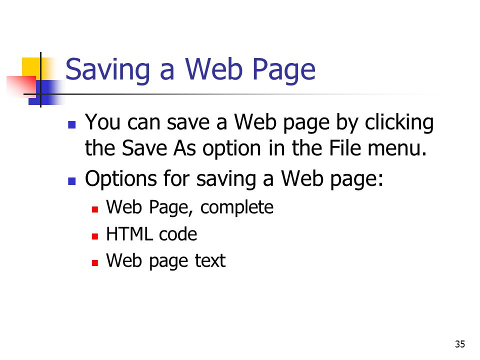 35 Saving a Web Page You can save a Web page by clicking the Save As option in the File menu.