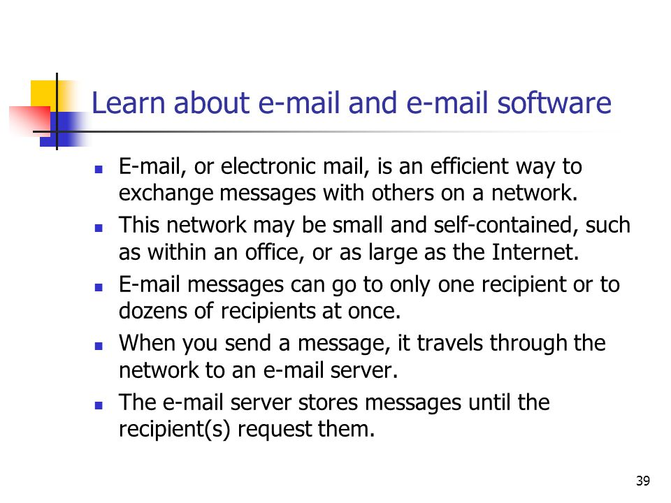 39 Learn about  and  software  , or electronic mail, is an efficient way to exchange messages with others on a network.