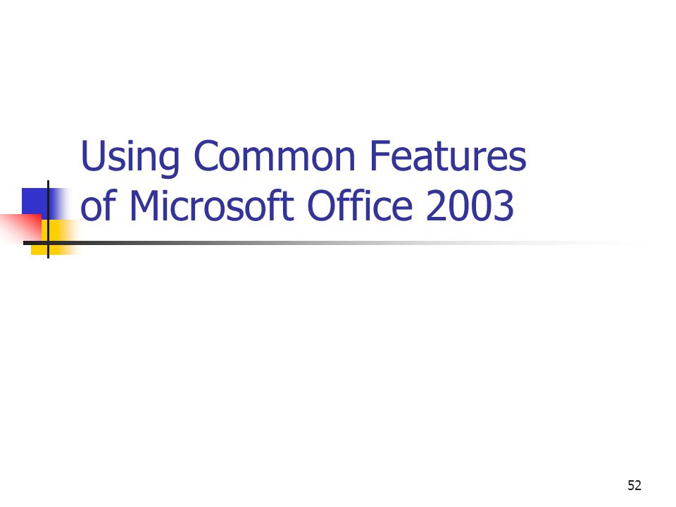 52 Using Common Features of Microsoft Office 2003