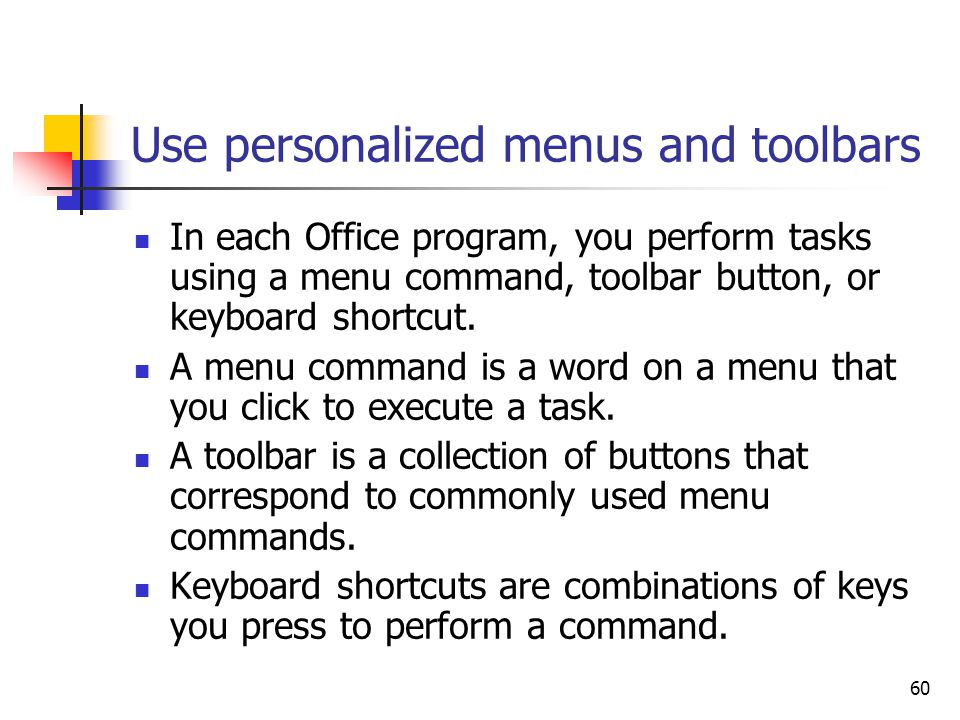 60 Use personalized menus and toolbars In each Office program, you perform tasks using a menu command, toolbar button, or keyboard shortcut.