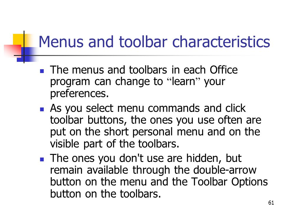 61 Menus and toolbar characteristics The menus and toolbars in each Office program can change to learn your preferences.