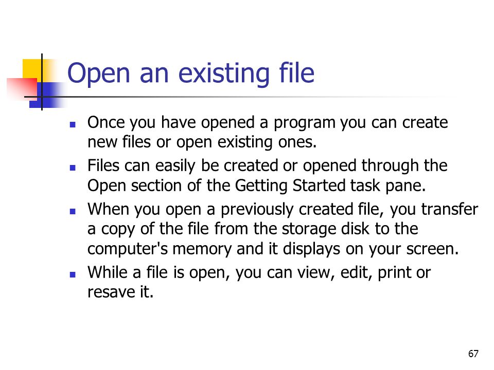 67 Open an existing file Once you have opened a program you can create new files or open existing ones.