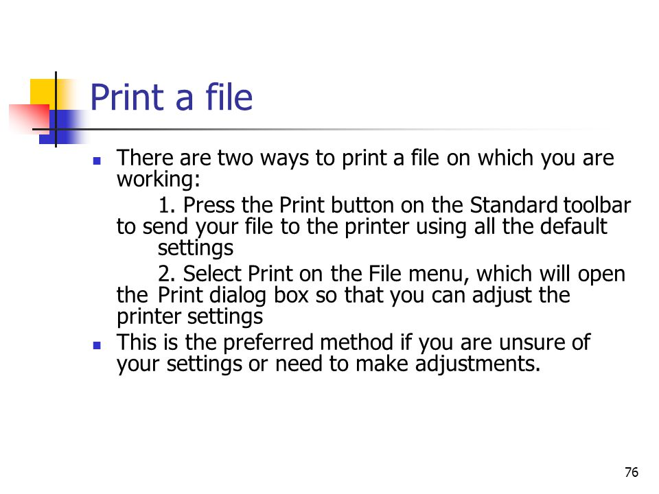 76 Print a file There are two ways to print a file on which you are working: 1.
