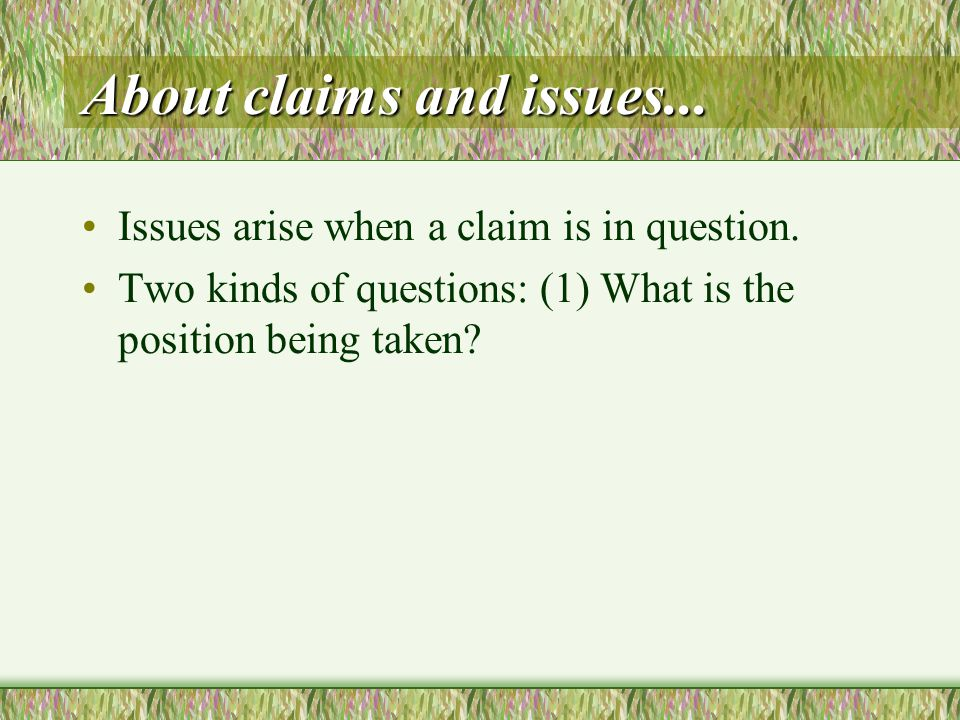 About claims and issues... Issues arise when a claim is in question.