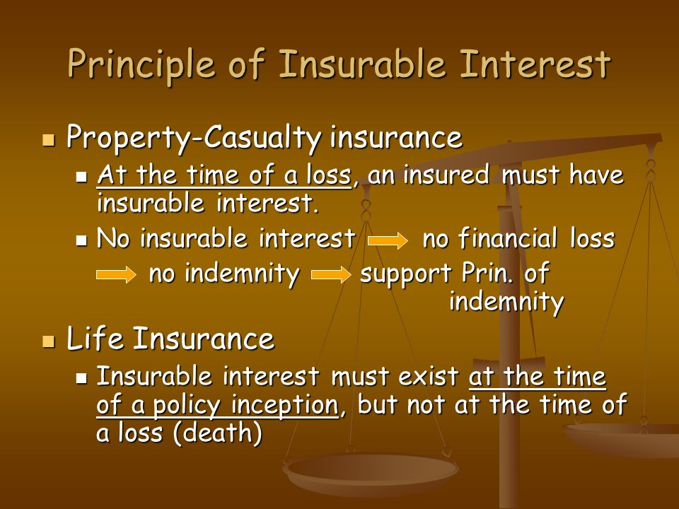 Principle of Insurable Interest Property-Casualty insurance Property-Casualty insurance At the time of a loss, an insured must have insurable interest.