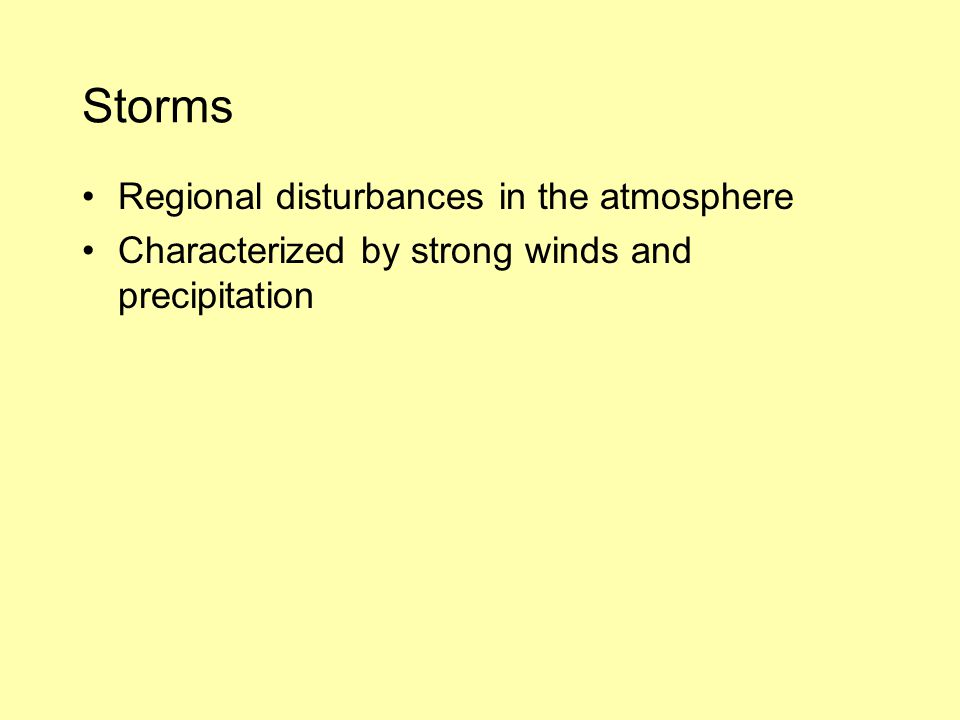 Storms Regional disturbances in the atmosphere Characterized by strong winds and precipitation