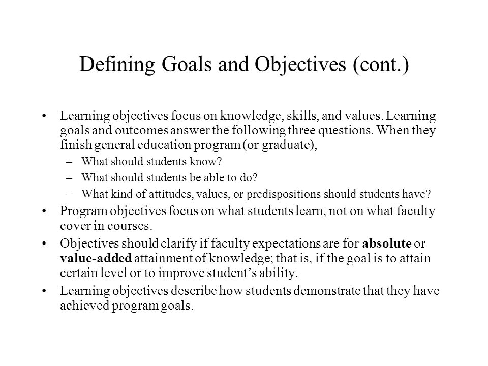 Defining Goals and Objectives (cont.) Learning objectives focus on knowledge, skills, and values.