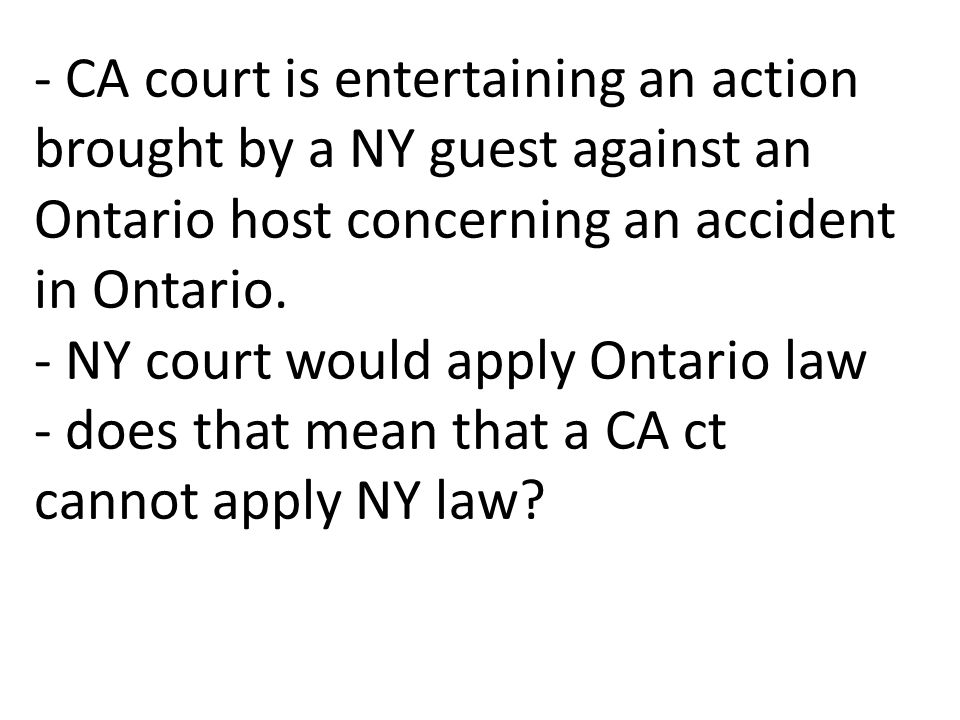 - CA court is entertaining an action brought by a NY guest against an Ontario host concerning an accident in Ontario.