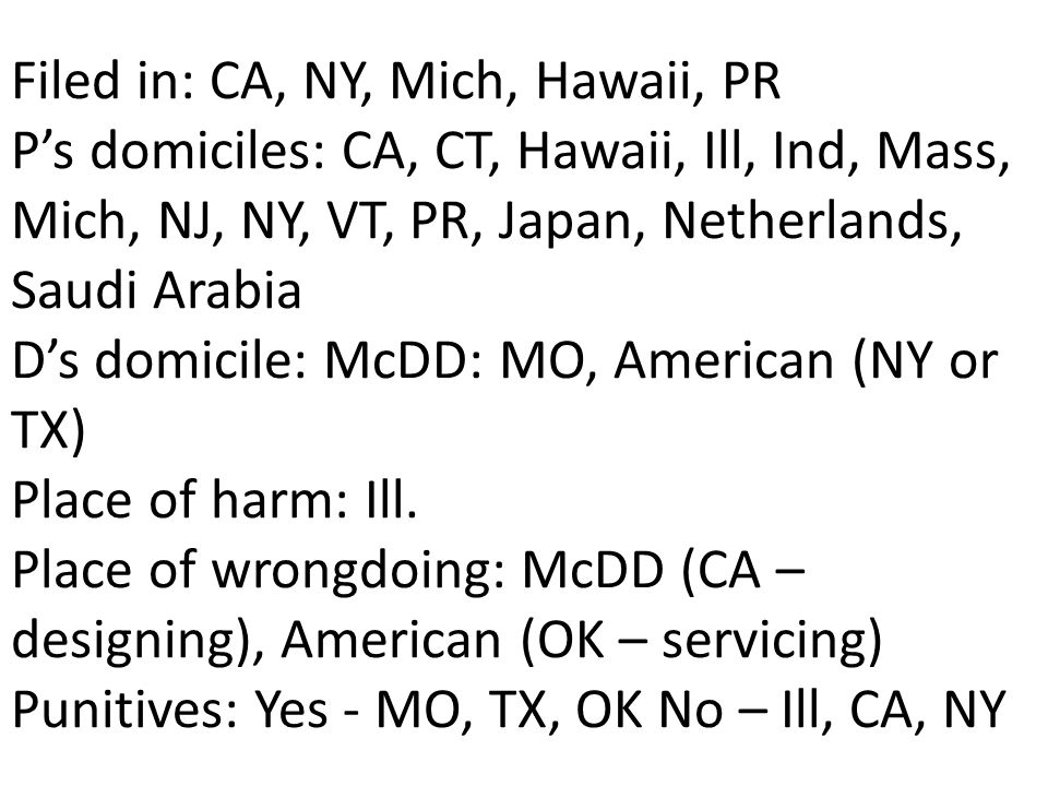 Filed in: CA, NY, Mich, Hawaii, PR P's domiciles: CA, CT, Hawaii, Ill, Ind, Mass, Mich, NJ, NY, VT, PR, Japan, Netherlands, Saudi Arabia D's domicile: McDD: MO, American (NY or TX) Place of harm: Ill.