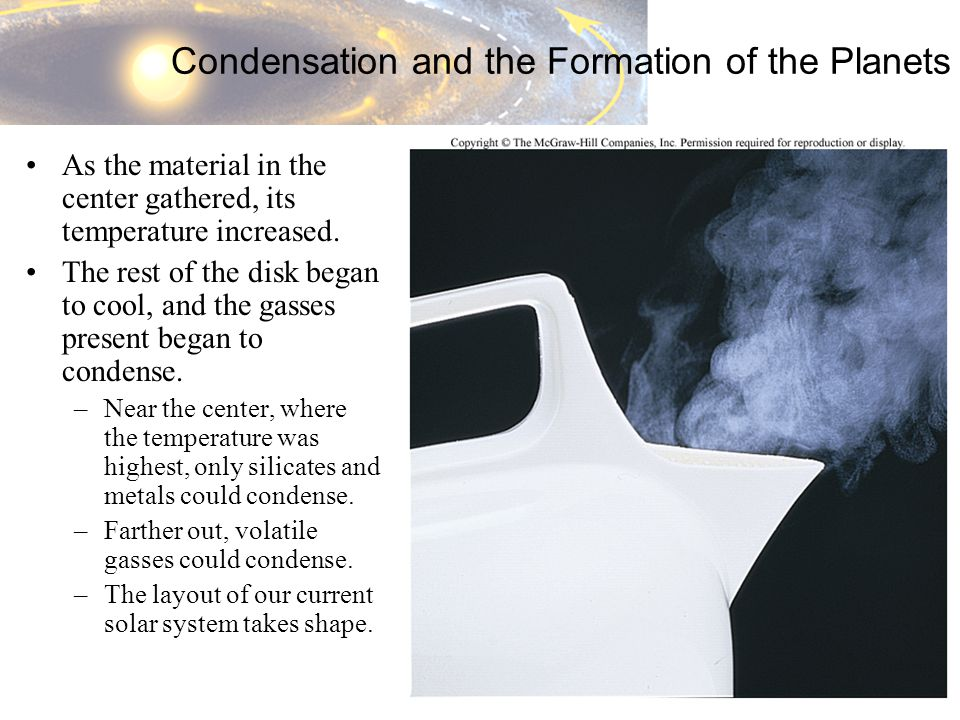 Condensation and the Formation of the Planets As the material in the center gathered, its temperature increased.