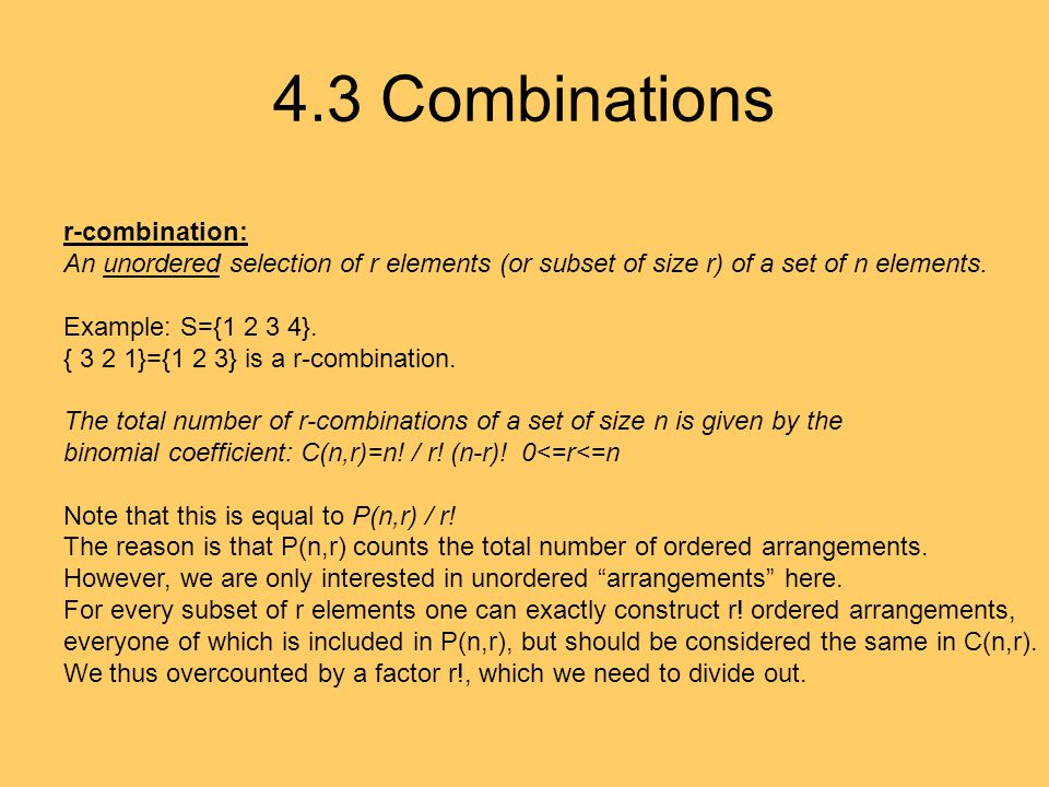 4.3 Combinations r-combination: An unordered selection of r elements (or subset of size r) of a set of n elements.