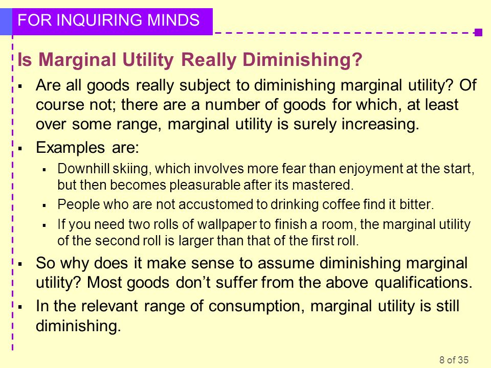 8 of 35 FOR INQUIRING MINDS Is Marginal Utility Really Diminishing.