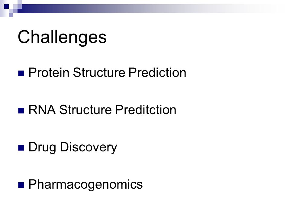 Challenges Protein Structure Prediction RNA Structure Preditction Drug Discovery Pharmacogenomics